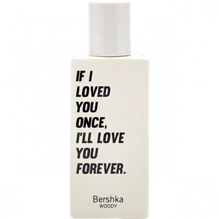 Bershka If I Loved You Once, I'll Love You Forever аромат для женщин